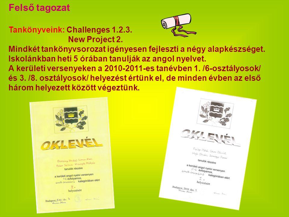 Felső tagozat Tankönyveink: Challenges 1.2.3. New Project 2. Mindkét tankönyvsorozat igényesen fejleszti a négy alapkészséget. Iskolánkban heti 5 óráb
