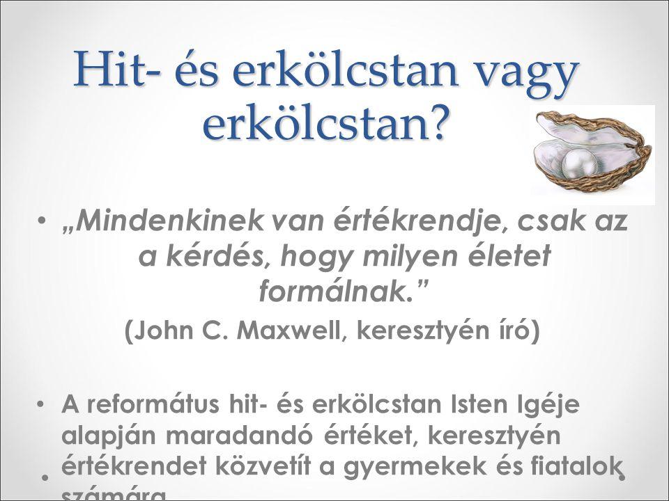 """Hit- és erkölcstan vagy erkölcstan? """"Mindenkinek van értékrendje, csak az a kérdés, hogy milyen életet formálnak."""" (John C. Maxwell, keresztyén író) A"""