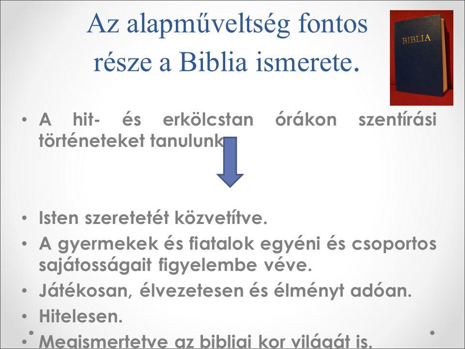 Az alapműveltség fontos része a Biblia ismerete. A hit- és erkölcstan órákon szentírási történeteket tanulunk. Isten szeretetét közvetítve. A gyermeke