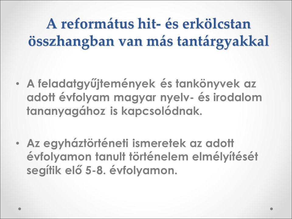 A református hit- és erkölcstan összhangban van más tantárgyakkal A feladatgyűjtemények és tankönyvek az adott évfolyam magyar nyelv- és irodalom tana