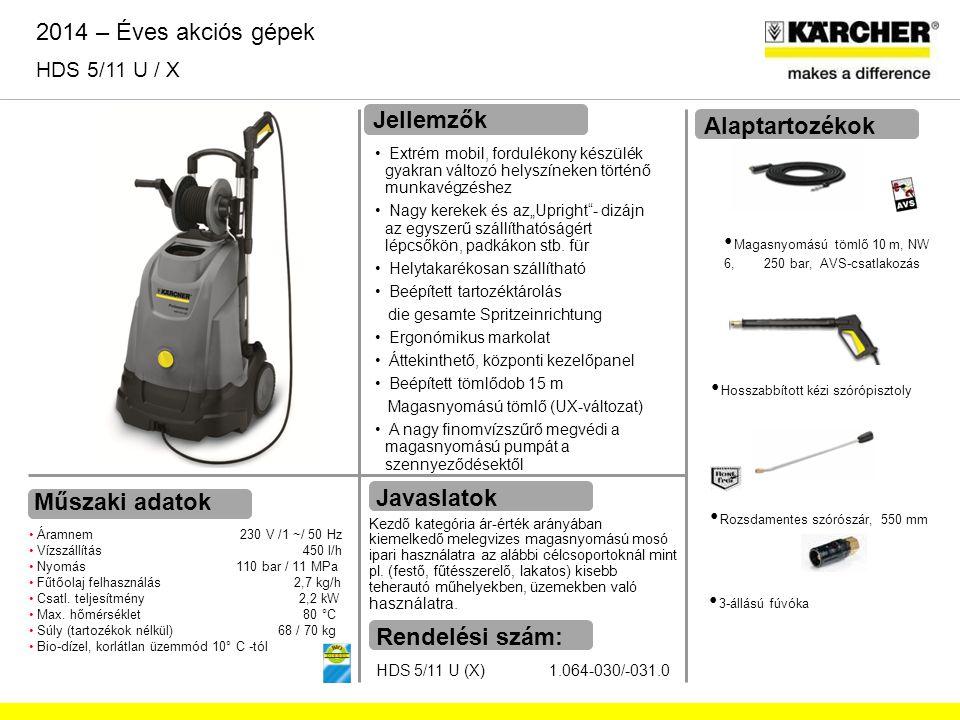 Műszaki adatok Áramnem 230 V /1 ~/ 50 Hz Vízszállítás 450 l/h Nyomás 110 bar / 11 MPa Fűtőolaj felhasználás 2,7 kg/h Csatl. teljesítmény 2,2 kW Max. h