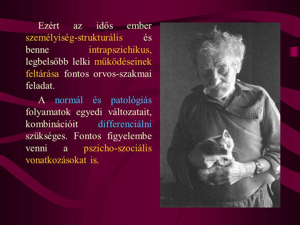 Ezért az idős ember személyiség-strukturális és benne intrapszichikus, legbelsőbb lelki működéseinek feltárása fontos orvos-szakmai feladat. A normál