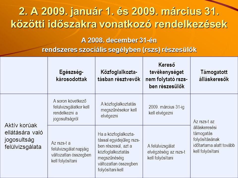 2. A 2009. január 1. és 2009. március 31. közötti időszakra vonatkozó rendelkezések A 2008. december 31-én rendszeres szociális segélyben (rszs) része