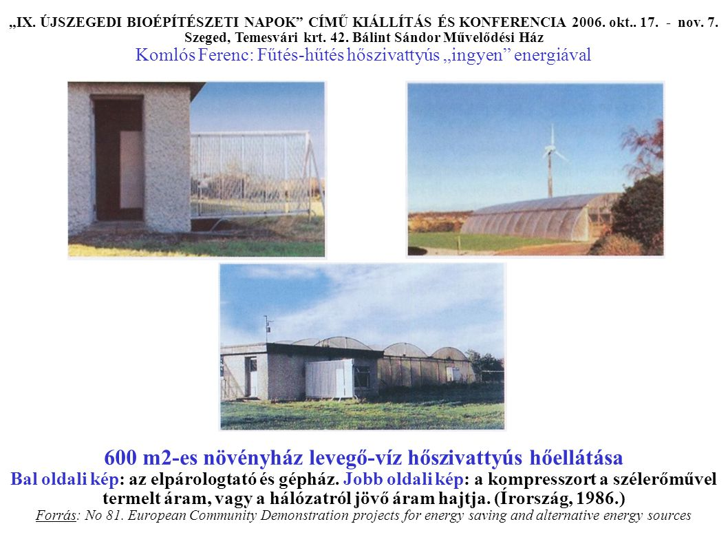600 m2-es növényház levegő-víz hőszivattyús hőellátása Bal oldali kép: az elpárologtató és gépház.