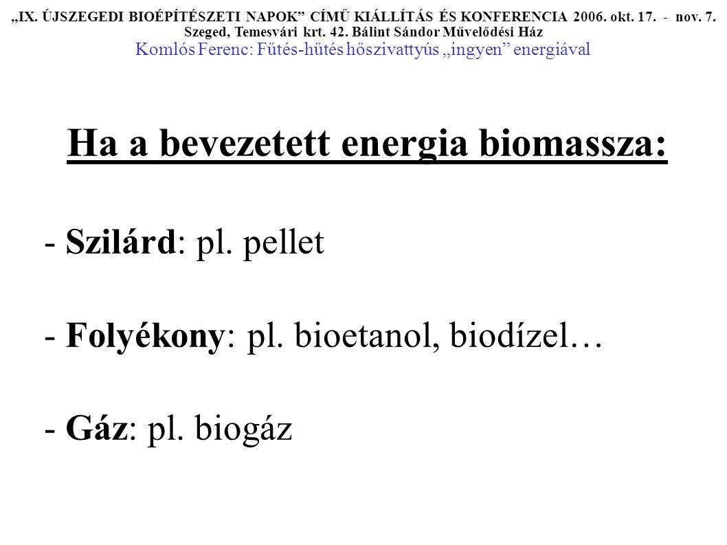 Ha a bevezetett energia biomassza: - Szilárd: pl. pellet - Folyékony: pl.