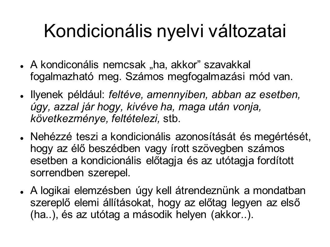 """Kondicionális nyelvi változatai A kondiconális nemcsak """"ha, akkor szavakkal fogalmazható meg."""