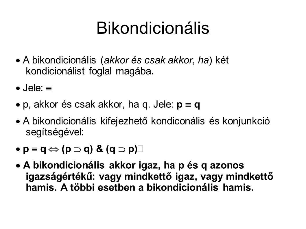 Bikondicionális  A bikondicionális (akkor és csak akkor, ha) két kondicionálist foglal magába.