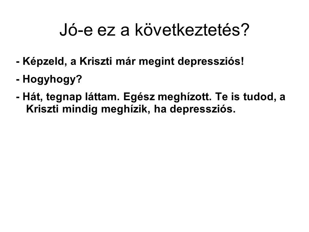 Jó-e ez a következtetés. - Képzeld, a Kriszti már megint depressziós.