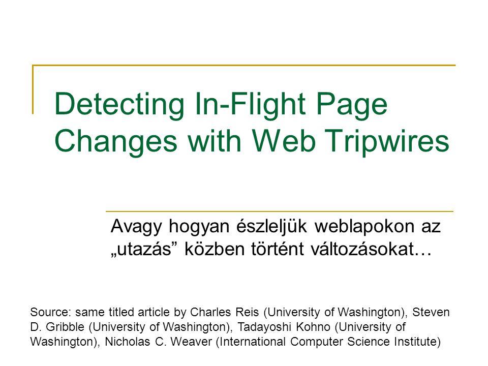 """Detecting In-Flight Page Changes with Web Tripwires Avagy hogyan észleljük weblapokon az """"utazás közben történt változásokat… Source: same titled article by Charles Reis (University of Washington), Steven D."""