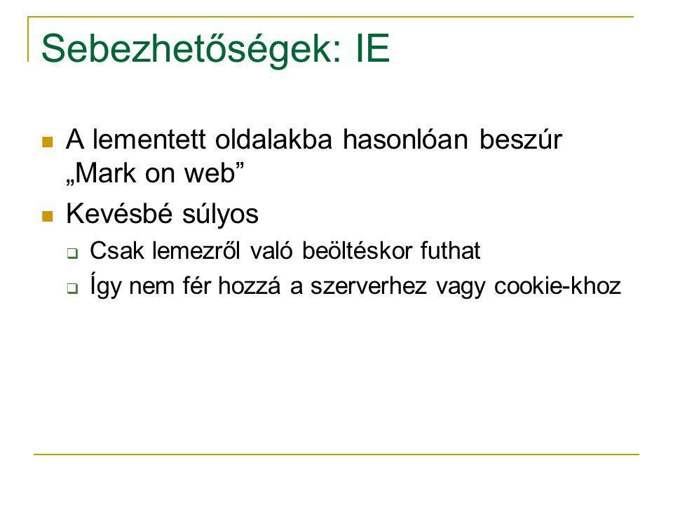 """Sebezhetőségek: IE A lementett oldalakba hasonlóan beszúr """"Mark on web Kevésbé súlyos  Csak lemezről való beöltéskor futhat  Így nem fér hozzá a szerverhez vagy cookie-khoz"""