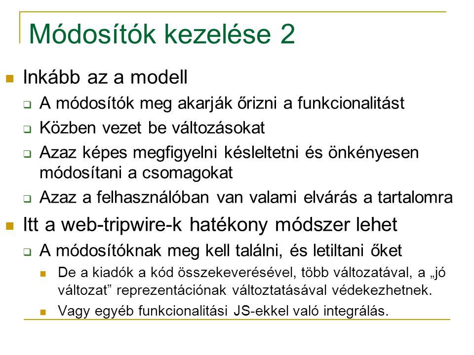 """Módosítók kezelése 2 Inkább az a modell  A módosítók meg akarják őrizni a funkcionalitást  Közben vezet be változásokat  Azaz képes megfigyelni késleltetni és önkényesen módosítani a csomagokat  Azaz a felhasználóban van valami elvárás a tartalomra Itt a web-tripwire-k hatékony módszer lehet  A módosítóknak meg kell találni, és letiltani őket De a kiadók a kód összekeverésével, több változatával, a """"jó változat reprezentációnak változtatásával védekezhetnek."""