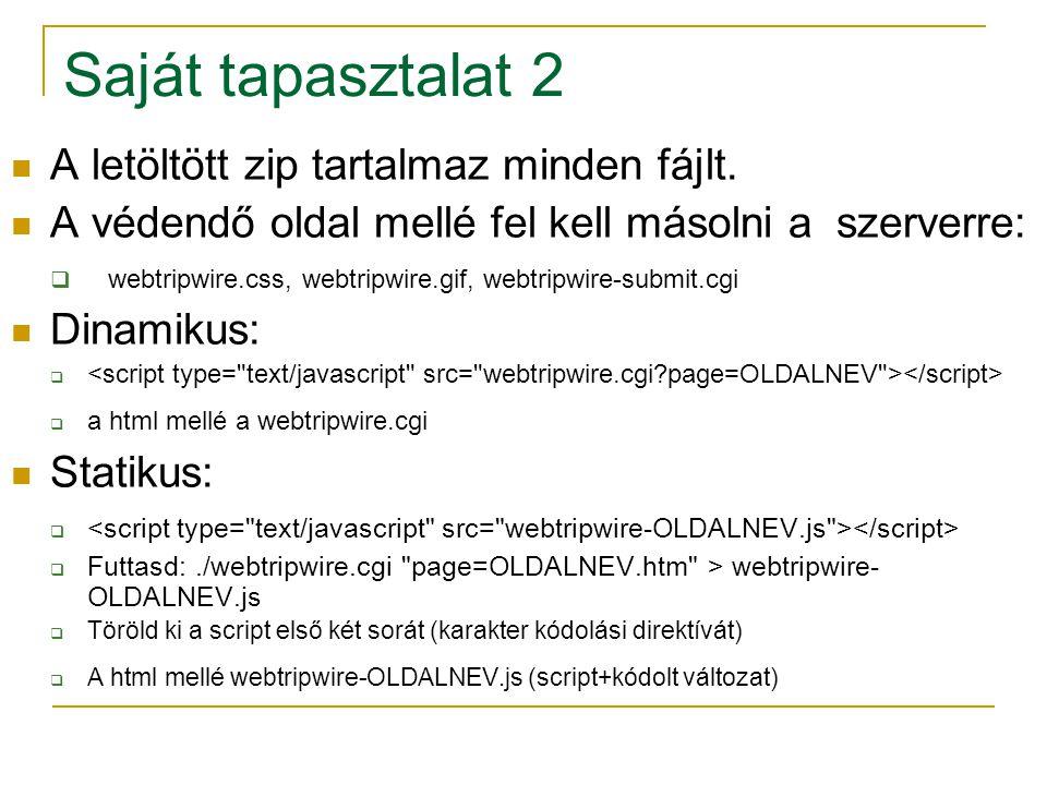 Saját tapasztalat 2 A letöltött zip tartalmaz minden fájlt. A védendő oldal mellé fel kell másolni a szerverre:  webtripwire.css, webtripwire.gif, we