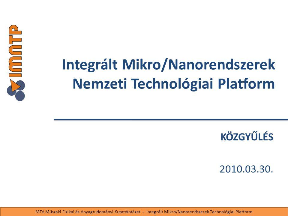 Integrált Mikro/Nanorendszerek Nemzeti Technológiai Platform KÖZGYŰLÉS 2010.03.30.