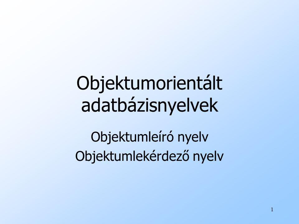1 Objektumorientált adatbázisnyelvek Objektumleíró nyelv Objektumlekérdező nyelv
