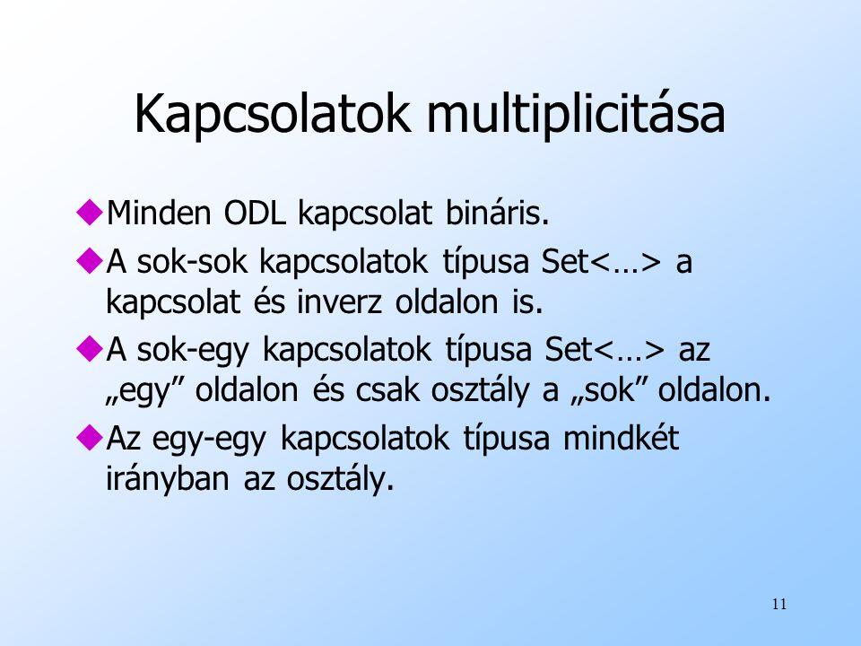 11 Kapcsolatok multiplicitása uMinden ODL kapcsolat bináris.