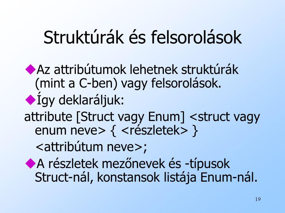 19 Struktúrák és felsorolások uAz attribútumok lehetnek struktúrák (mint a C-ben) vagy felsorolások.