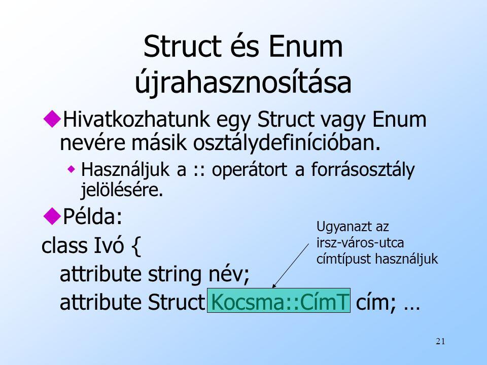 21 Struct és Enum újrahasznosítása uHivatkozhatunk egy Struct vagy Enum nevére másik osztálydefinícióban.
