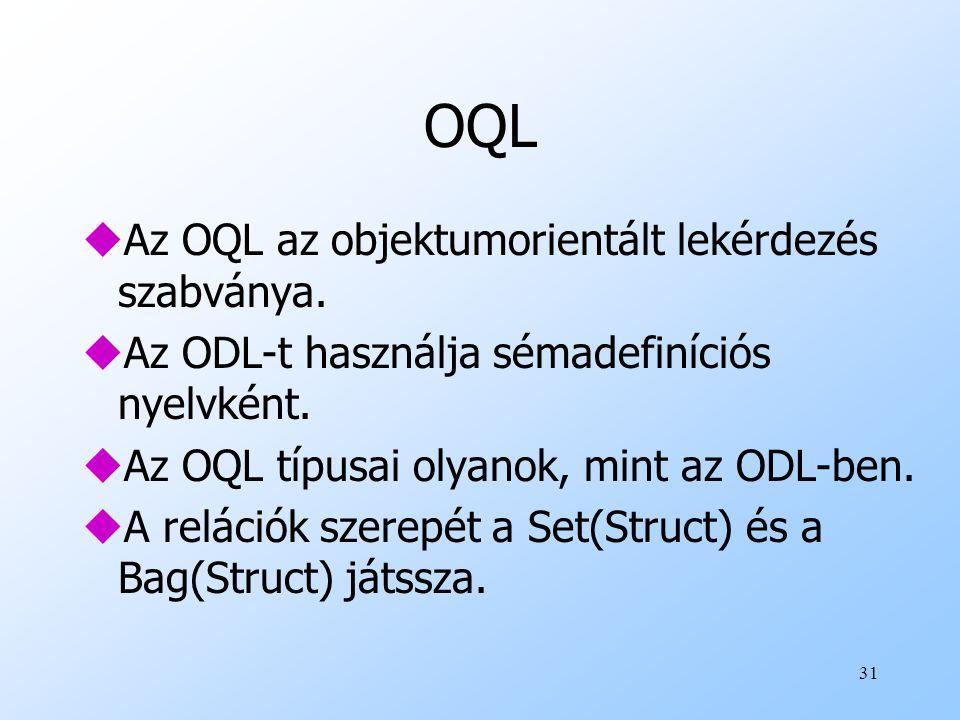 31 OQL uAz OQL az objektumorientált lekérdezés szabványa.