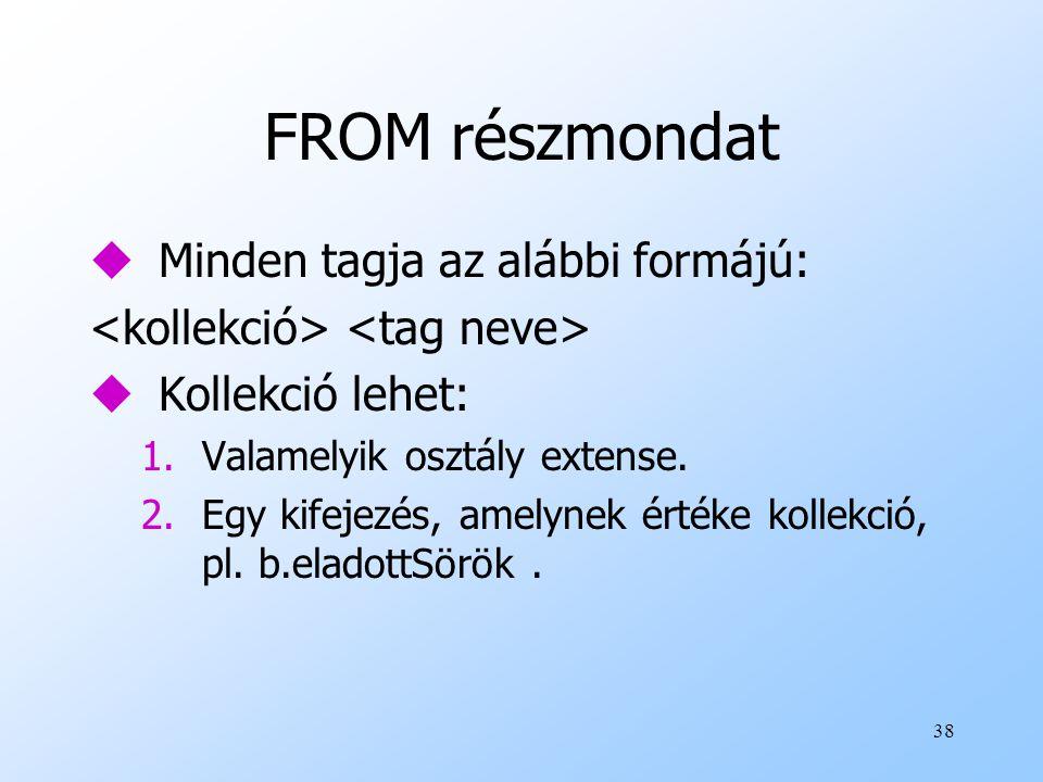 38 FROM részmondat uMinden tagja az alábbi formájú: uKollekció lehet: 1.Valamelyik osztály extense.