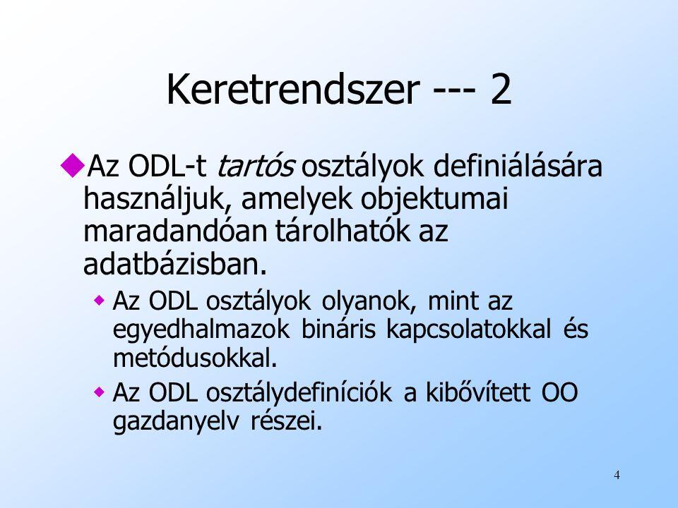 4 Keretrendszer --- 2 uAz ODL-t tartós osztályok definiálására használjuk, amelyek objektumai maradandóan tárolhatók az adatbázisban.