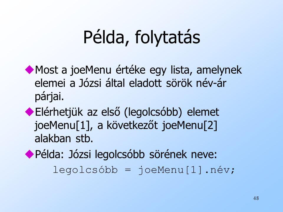 48 Példa, folytatás uMost a joeMenu értéke egy lista, amelynek elemei a Józsi által eladott sörök név-ár párjai.