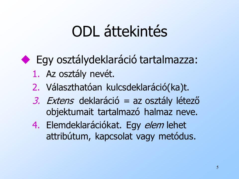 5 ODL áttekintés uEgy osztálydeklaráció tartalmazza: 1.Az osztály nevét.