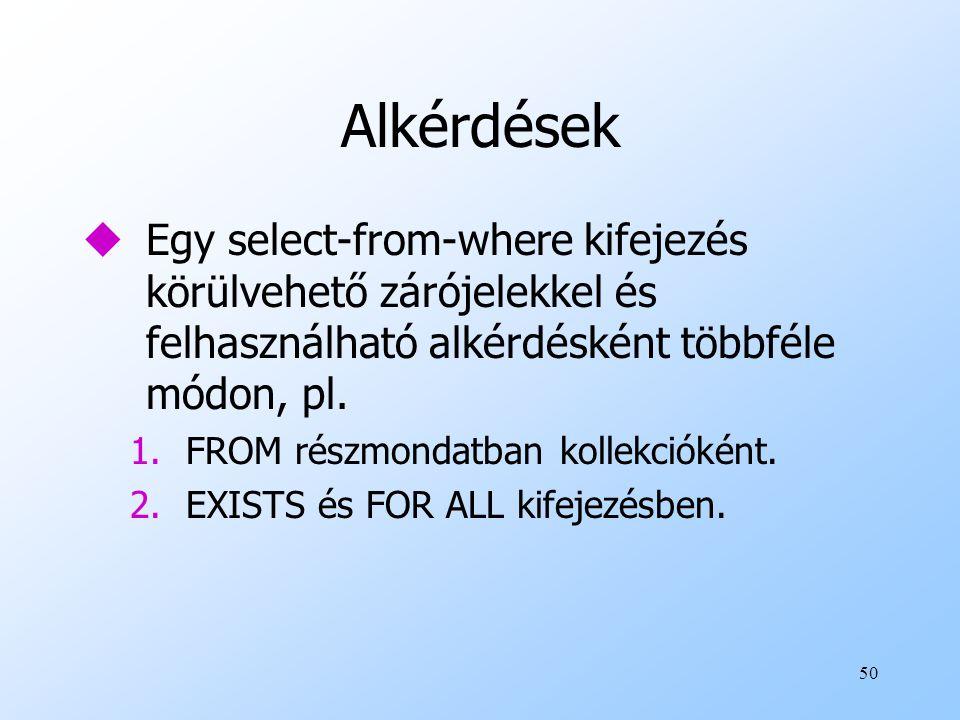 50 Alkérdések uEgy select-from-where kifejezés körülvehető zárójelekkel és felhasználható alkérdésként többféle módon, pl.