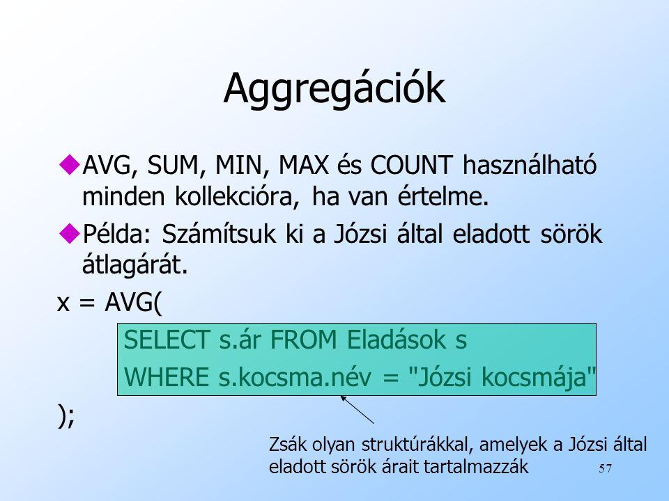 57 Aggregációk uAVG, SUM, MIN, MAX és COUNT használható minden kollekcióra, ha van értelme.