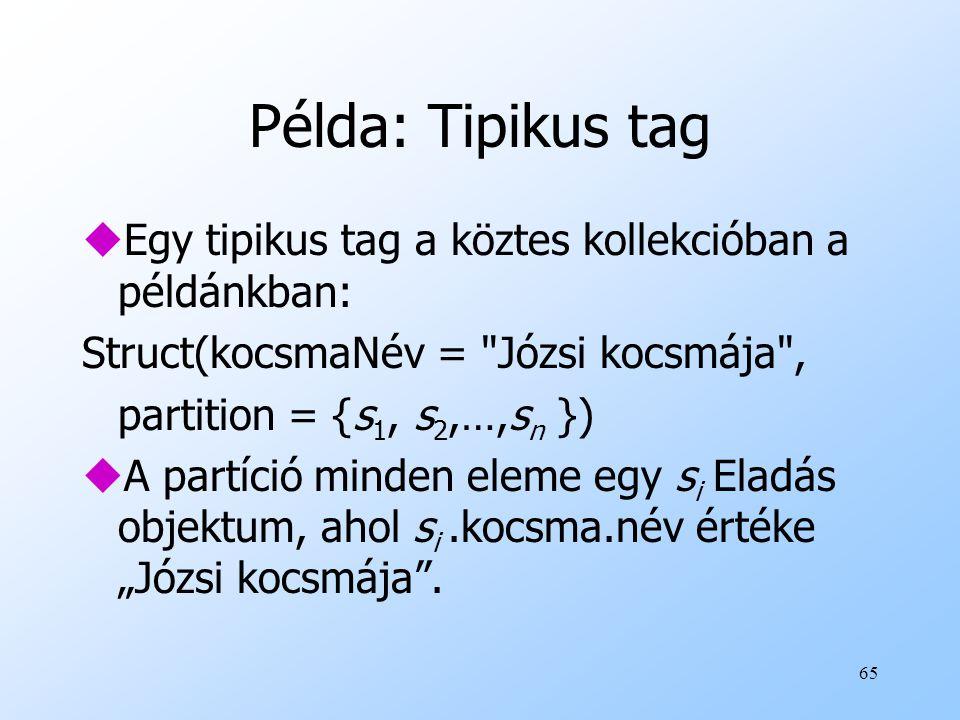 """65 Példa: Tipikus tag uEgy tipikus tag a köztes kollekcióban a példánkban: Struct(kocsmaNév = Józsi kocsmája , partition = {s 1, s 2,…,s n }) uA partíció minden eleme egy s i Eladás objektum, ahol s i.kocsma.név értéke """"Józsi kocsmája ."""