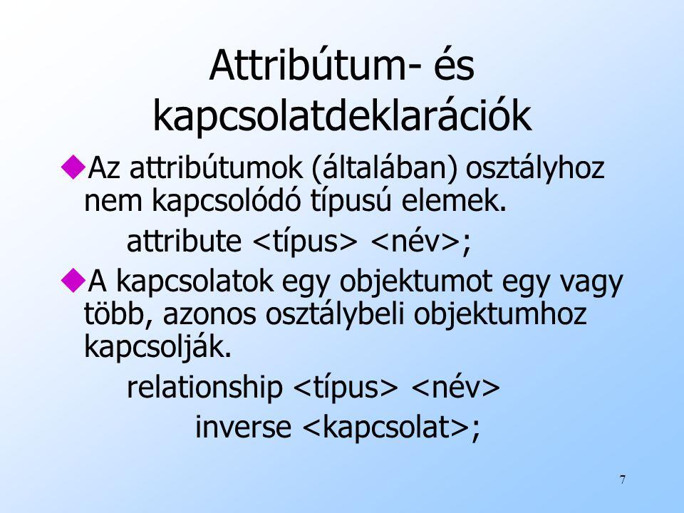 7 Attribútum- és kapcsolatdeklarációk uAz attribútumok (általában) osztályhoz nem kapcsolódó típusú elemek.
