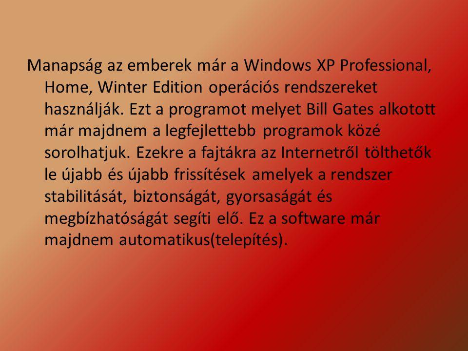 Manapság az emberek már a Windows XP Professional, Home, Winter Edition operációs rendszereket használják. Ezt a programot melyet Bill Gates alkotott