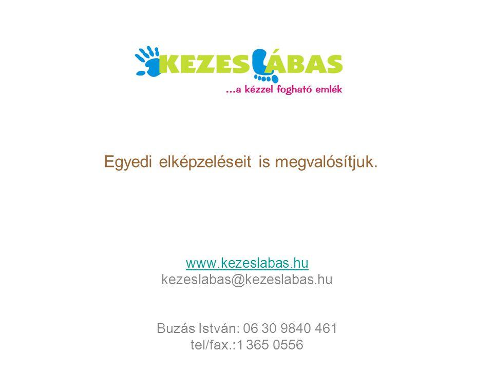 www.kezeslabas.hu kezeslabas@kezeslabas.hu Buzás István: 06 30 9840 461 tel/fax.:1 365 0556 Egyedi elképzeléseit is megvalósítjuk.
