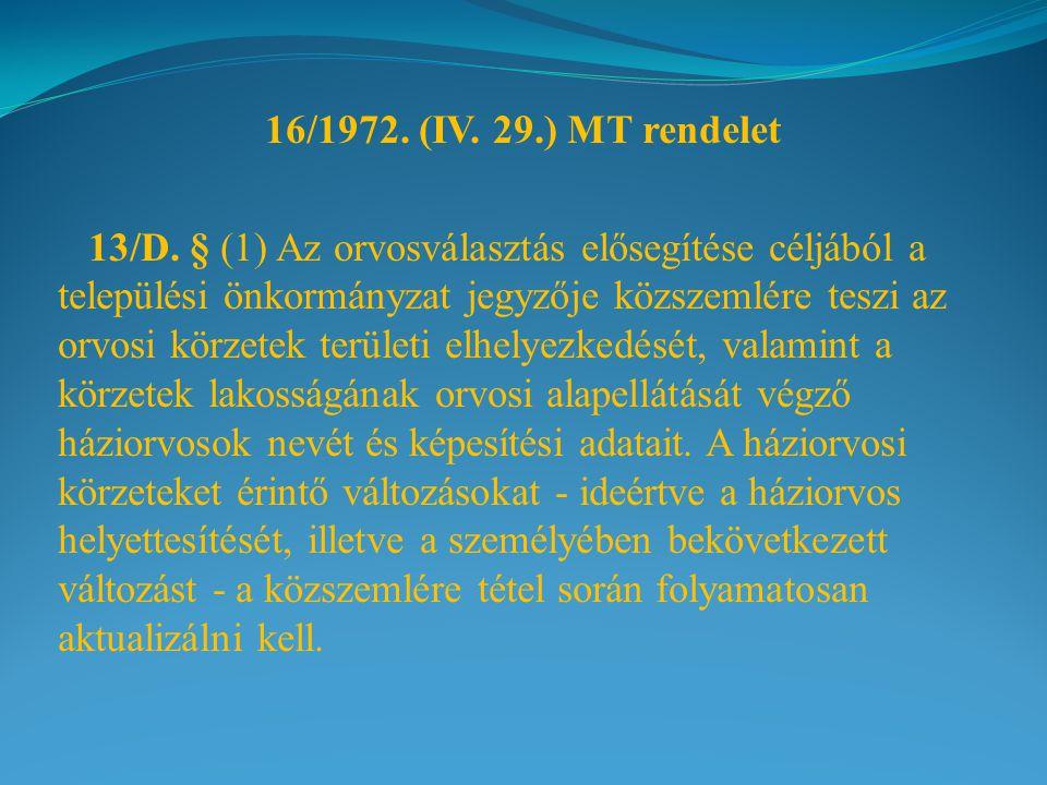 16/1972. (IV. 29.) MT rendelet 13/D. § (1) Az orvosválasztás elősegítése céljából a települési önkormányzat jegyzője közszemlére teszi az orvosi körze
