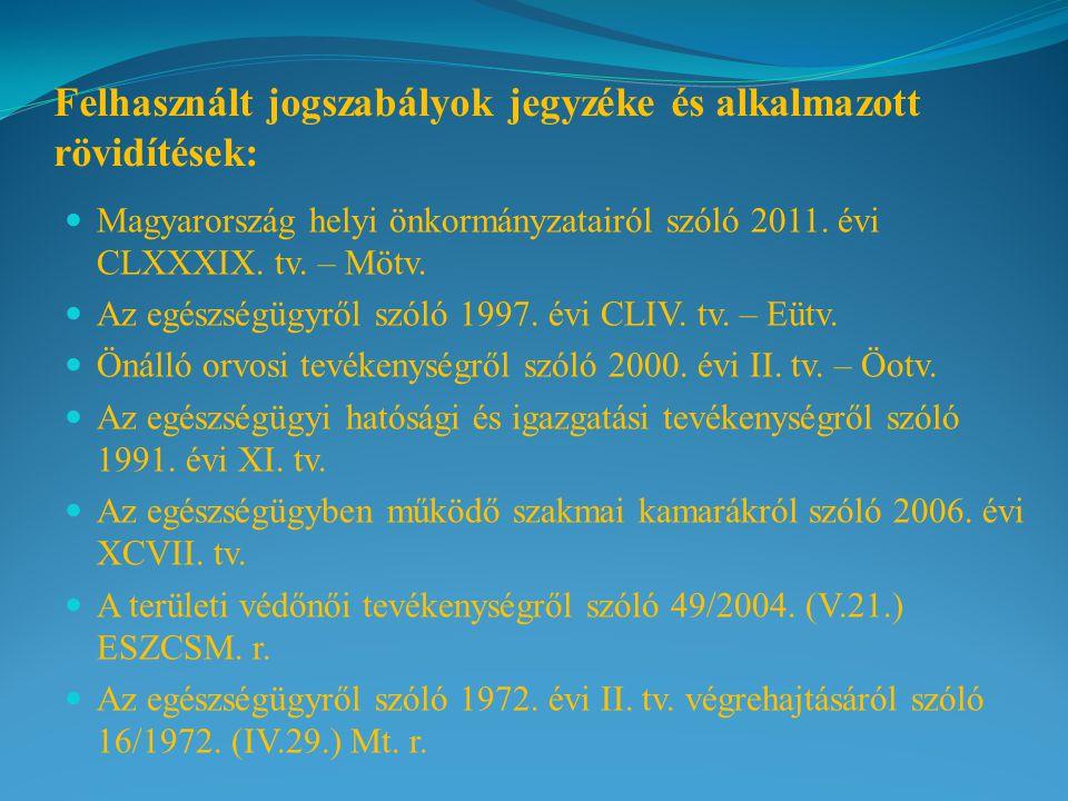 Felhasznált jogszabályok jegyzéke és alkalmazott rövidítések: Magyarország helyi önkormányzatairól szóló 2011. évi CLXXXIX. tv. – Mötv. Az egészségügy