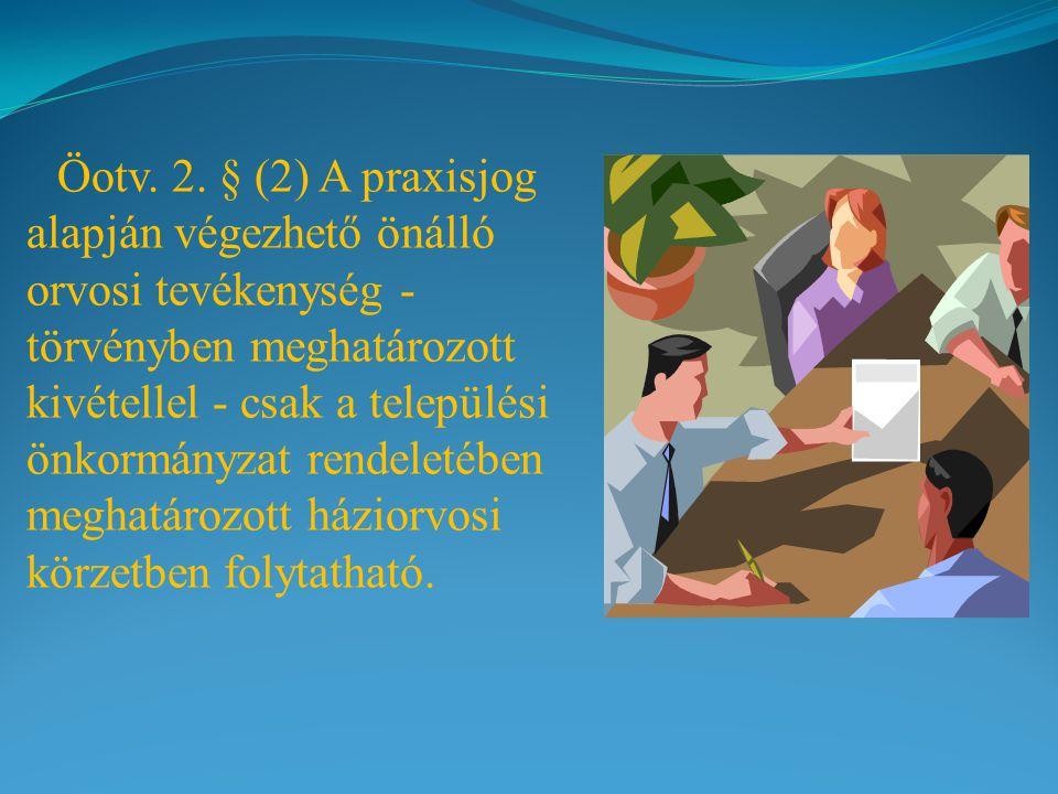 Öotv. 2. § (2) A praxisjog alapján végezhető önálló orvosi tevékenység - törvényben meghatározott kivétellel - csak a települési önkormányzat rendelet