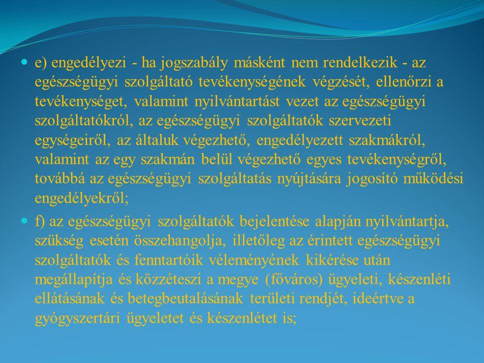 e) engedélyezi - ha jogszabály másként nem rendelkezik - az egészségügyi szolgáltató tevékenységének végzését, ellenőrzi a tevékenységet, valamint nyi