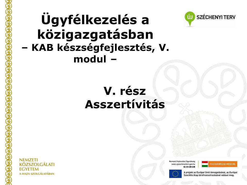 Ügyfélkezelés a közigazgatásban – KAB készségfejlesztés, V. modul – V. rész Asszertívitás
