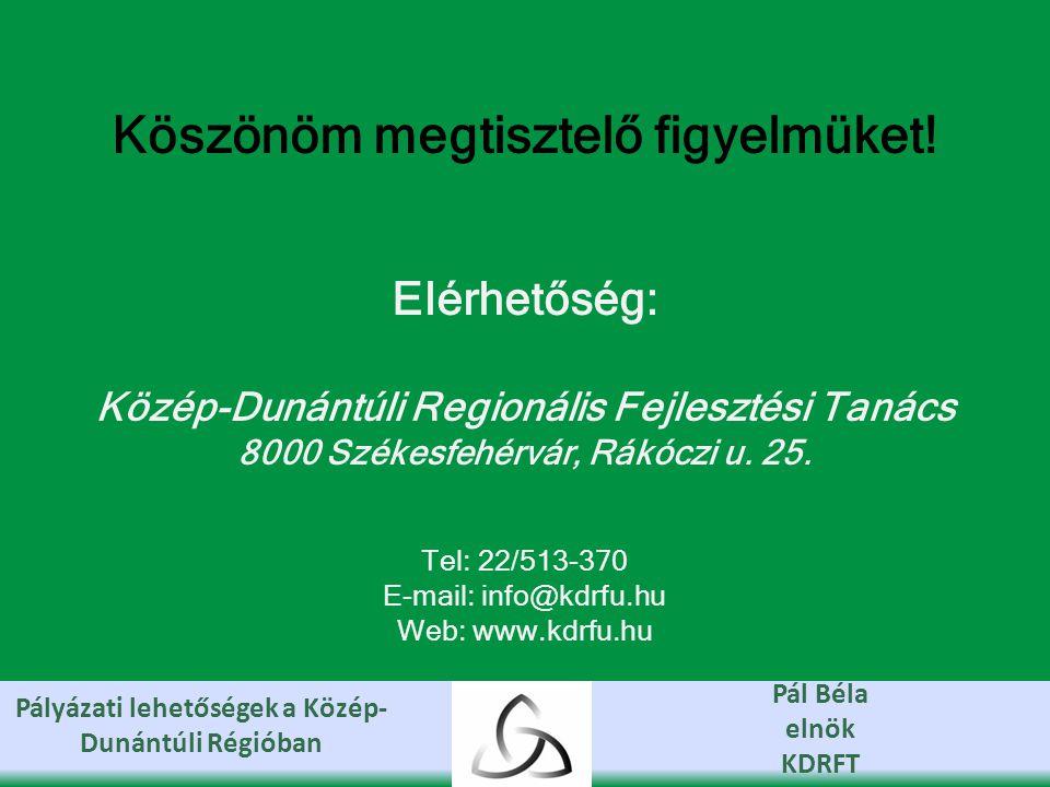 Pályázati lehetőségek a Közép- Dunántúli Régióban Pál Béla elnök KDRFT Köszönöm megtisztelő figyelmüket.