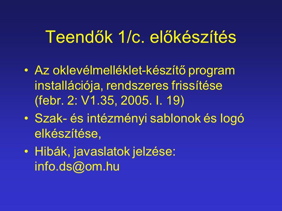 Teendők 1/c. előkészítés Az oklevélmelléklet-készítő program installációja, rendszeres frissítése (febr. 2: V1.35, 2005. I. 19) Szak- és intézményi sa