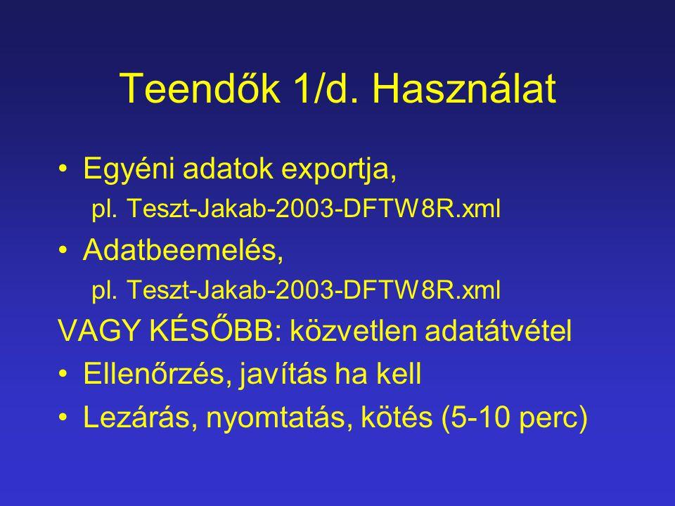 Teendők 1/d. Használat Egyéni adatok exportja, pl. Teszt-Jakab-2003-DFTW8R.xml Adatbeemelés, pl. Teszt-Jakab-2003-DFTW8R.xml VAGY KÉSŐBB: közvetlen ad
