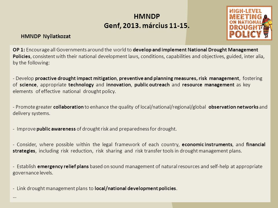HMNDP Genf, 2013. március 11-15. HMNDP Nyilatkozat OP 1: Encourage all Governments around the world to develop and implement National Drought Manageme