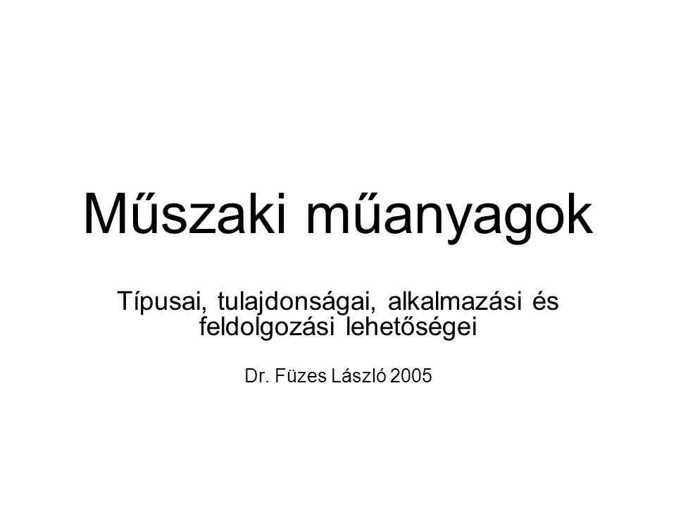 Műszaki műanyagok Típusai, tulajdonságai, alkalmazási és feldolgozási lehetőségei Dr. Füzes László 2005