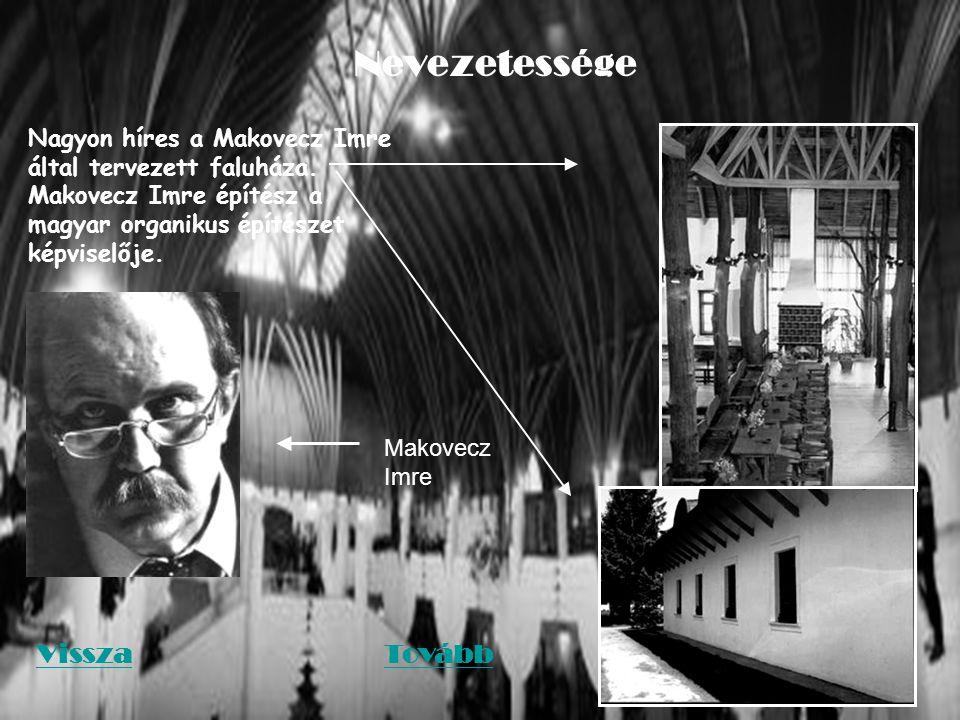 Nevezetessége Nagyon híres a Makovecz Imre által tervezett faluháza.