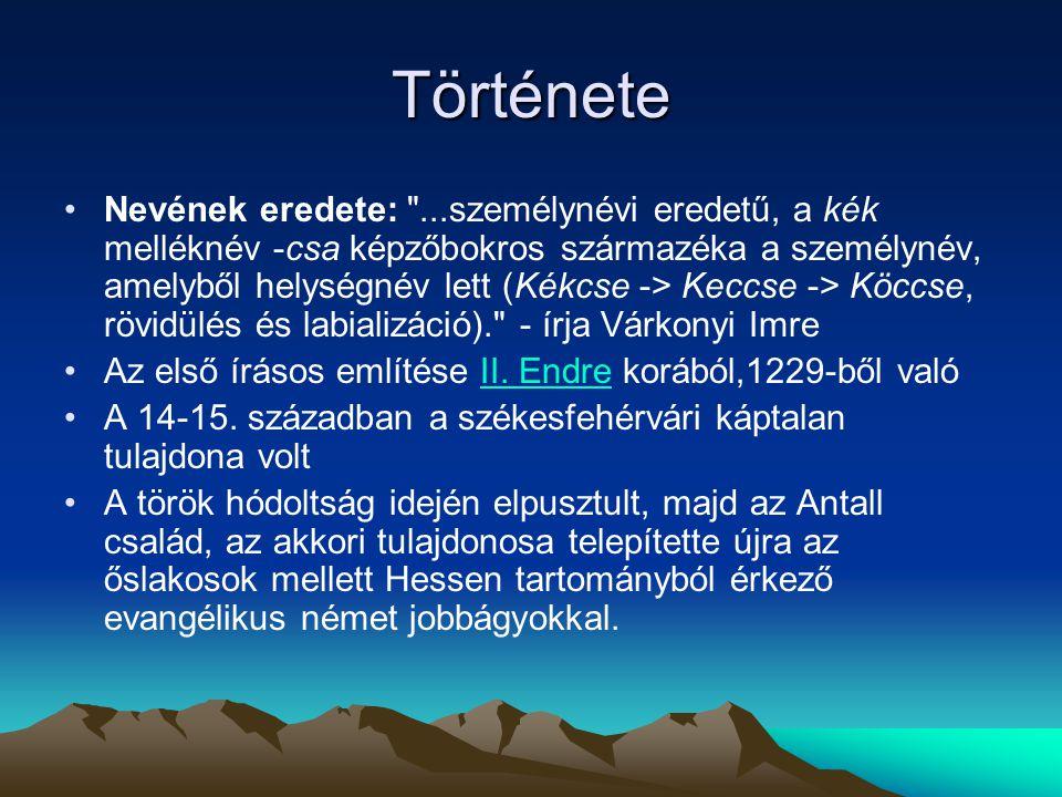 Története Nevének eredete: ...személynévi eredetű, a kék melléknév -csa képzőbokros származéka a személynév, amelyből helységnév lett (Kékcse -> Keccse -> Köccse, rövidülés és labializáció). - írja Várkonyi Imre Az első írásos említése II.
