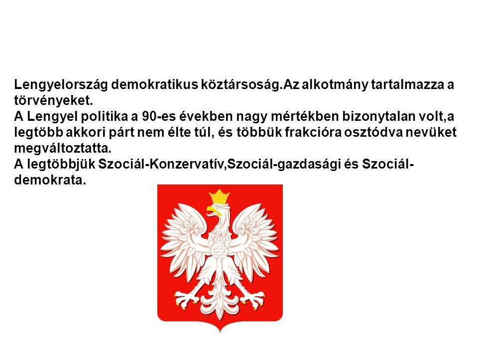 Lengyelország demokratikus köztársoság.Az alkotmány tartalmazza a törvényeket. A Lengyel politika a 90-es években nagy mértékben bizonytalan volt,a le