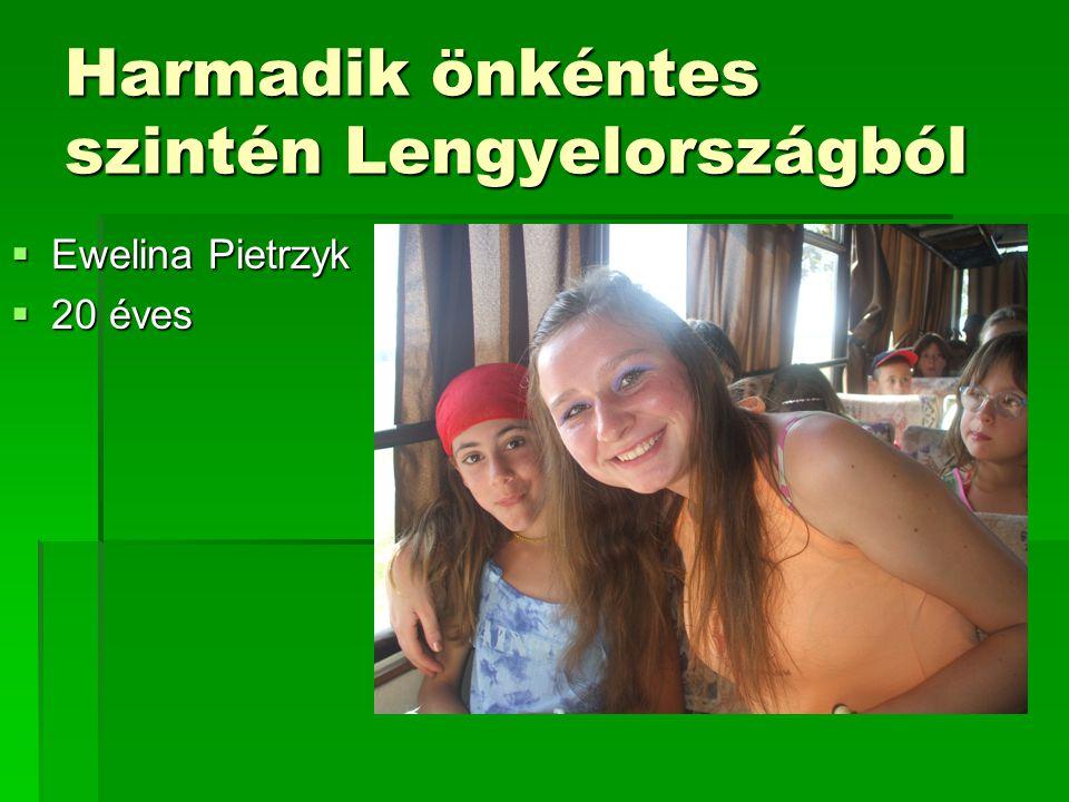 Harmadik önkéntes szintén Lengyelországból  Ewelina Pietrzyk  20 éves