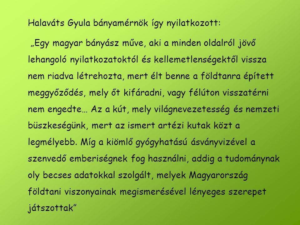 """Halaváts Gyula bányamérnök így nyilatkozott: """"Egy magyar bányász műve, aki a minden oldalról jövő lehangoló nyilatkozatoktól és kellemetlenségektől vi"""