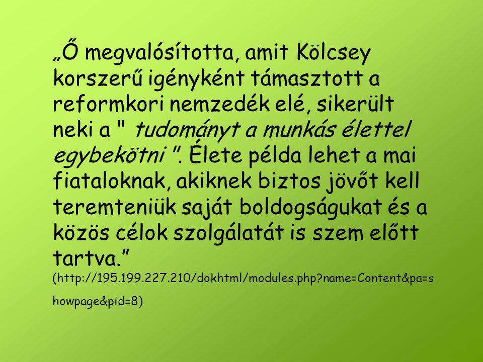 """""""Ő megvalósította, amit Kölcsey korszerű igényként támasztott a reformkori nemzedék elé, sikerült neki a"""