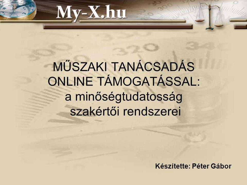 INNOCSEKK 156/2006 MŰSZAKI TANÁCSADÁS ONLINE TÁMOGATÁSSAL: a minőségtudatosság szakértői rendszerei Készítette: Péter Gábor