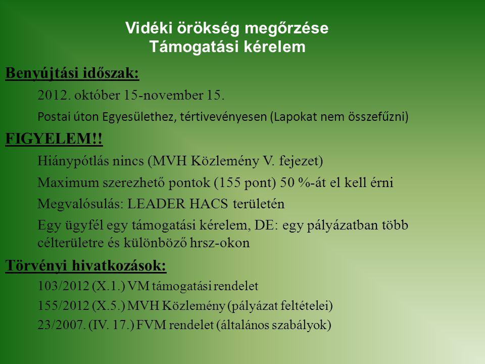 Vidéki örökség megőrzése Támogatási kérelem Benyújtási időszak: 2012. október 15-november 15. Postai úton Egyesülethez, tértivevényesen (Lapokat nem ö